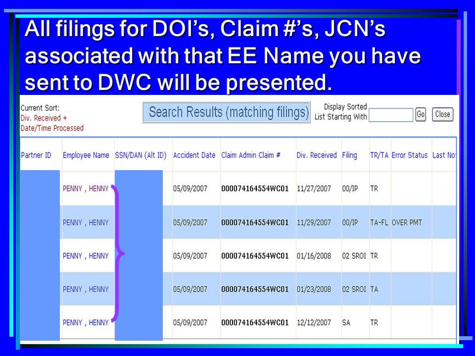 All filings for DOI's, Claim #'s, JCN's associated with that EE Name you have sent to DWC will be presented.