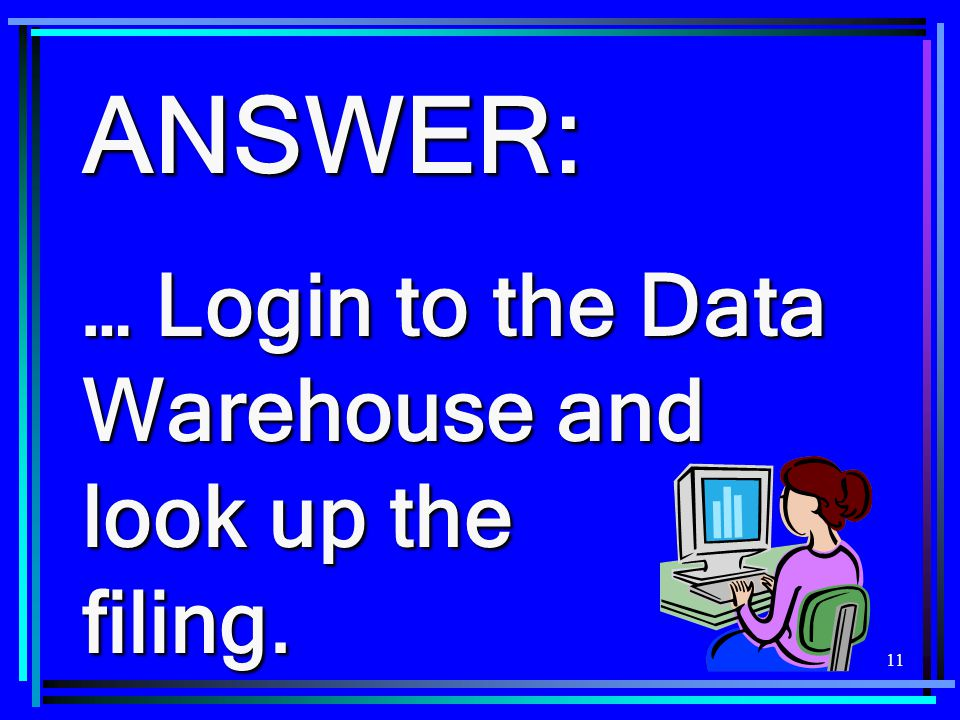 ANSWER: … Login to the Data Warehouse and look up the filing.
