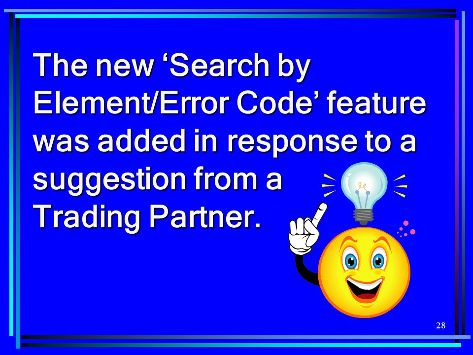 The new 'Search by Element/Error Code' feature was added in response to a suggestion from a Trading Partner.