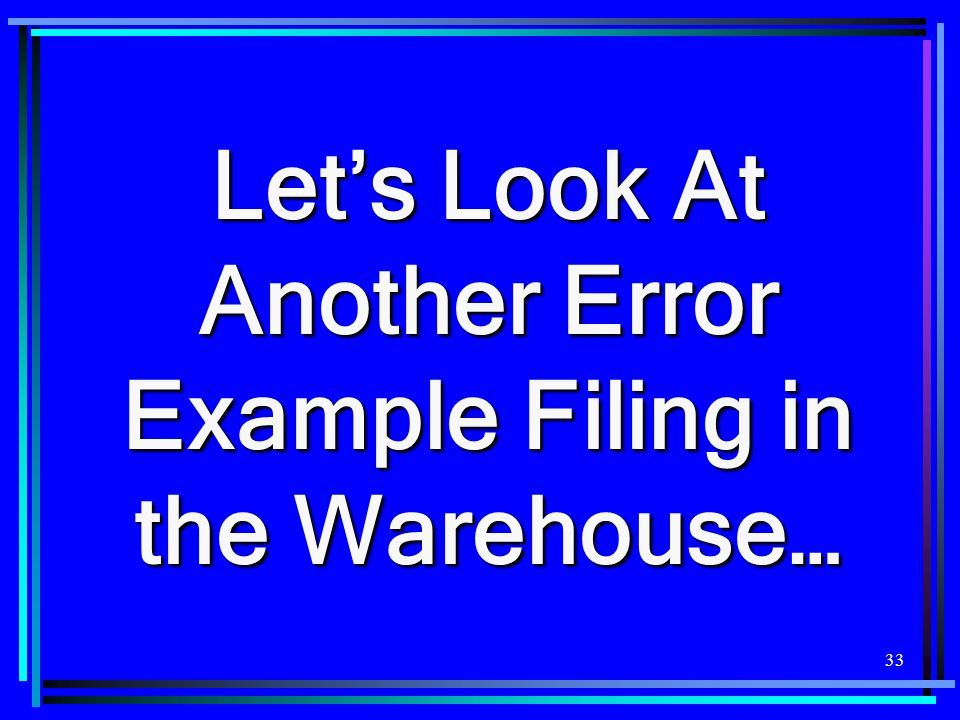 Let's Look At Another Error Example Filing in the Warehouse…