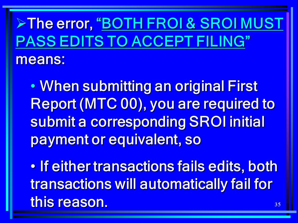 The error, BOTH FROI & SROI MUST PASS EDITS TO ACCEPT FILING means: