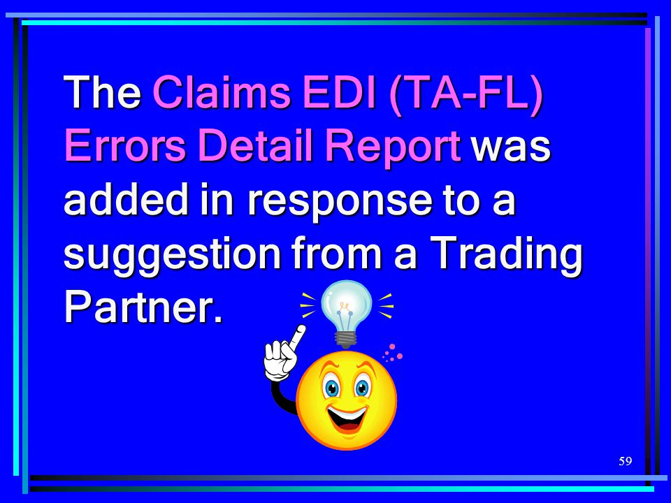The Claims EDI (TA-FL) Errors Detail Report was added in response to a suggestion from a Trading Partner.