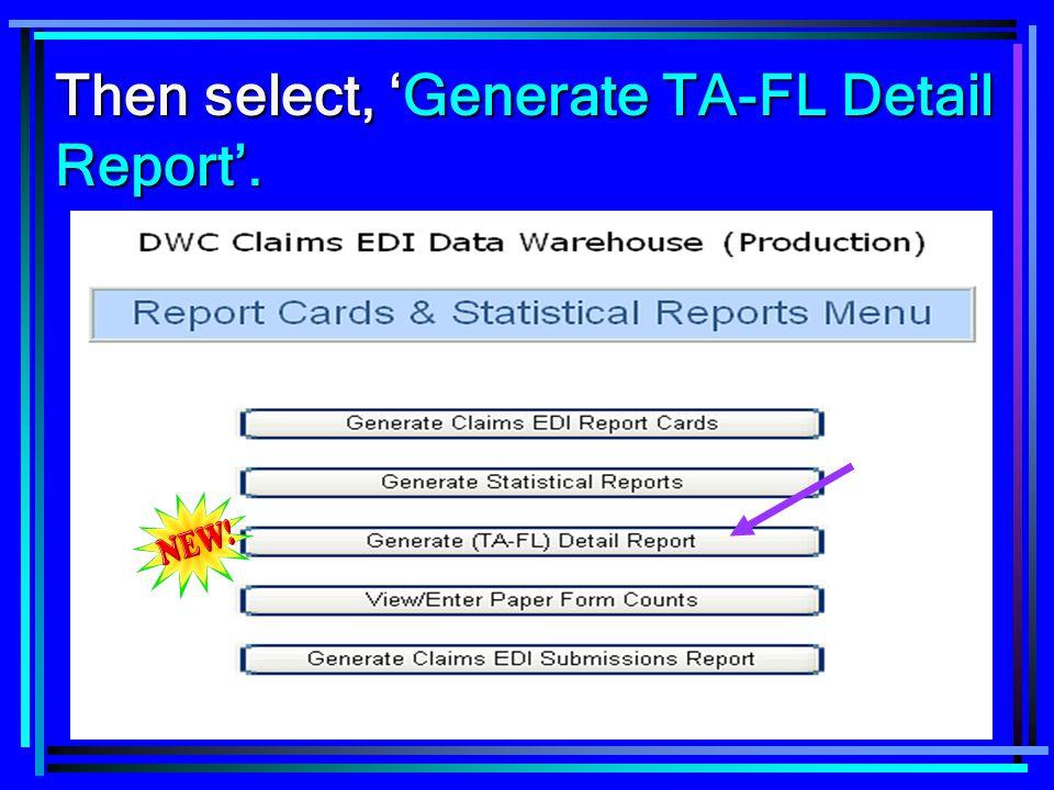 Then select, 'Generate TA-FL Detail Report'.