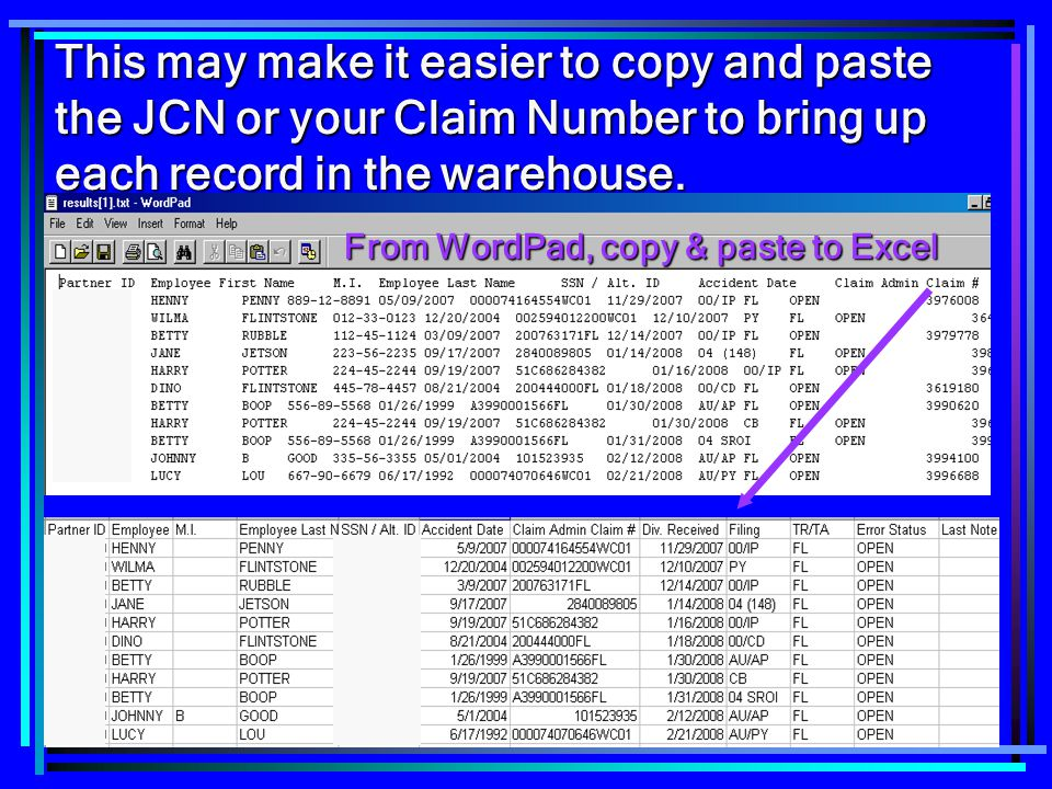 This may make it easier to copy and paste the JCN or your Claim Number to bring up each record in the warehouse.