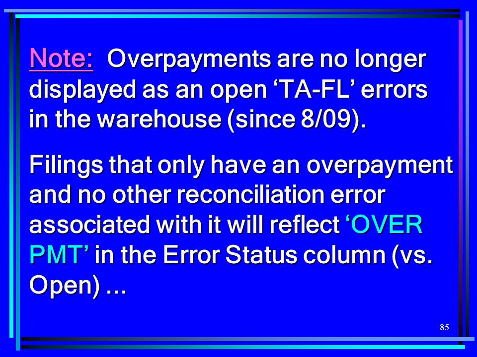 Note: Overpayments are no longer displayed as an open 'TA-FL' errors in the warehouse (since 8/09).