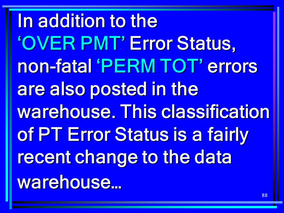 In addition to the 'OVER PMT' Error Status, non-fatal 'PERM TOT' errors are also posted in the warehouse.