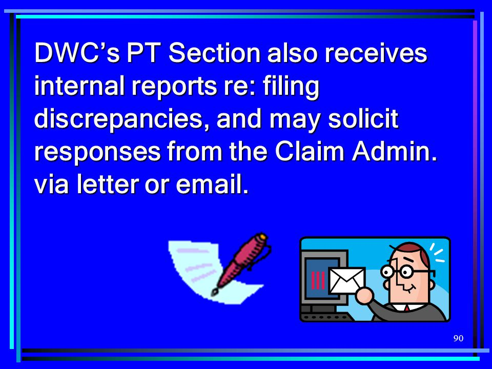 DWC's PT Section also receives internal reports re: filing discrepancies, and may solicit responses from the Claim Admin.
