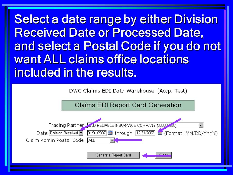 Select a date range by either Division Received Date or Processed Date, and select a Postal Code if you do not want ALL claims office locations included in the results.