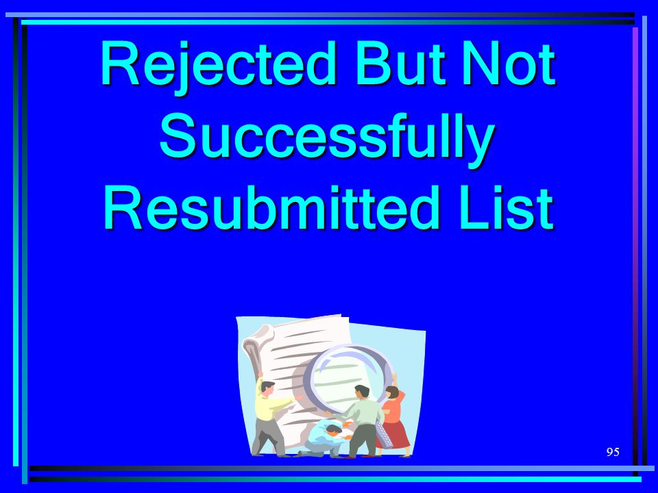 Rejected But Not Successfully Resubmitted List