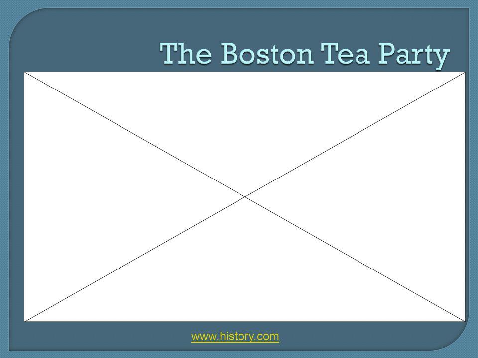 The Boston Tea Party www.history.com