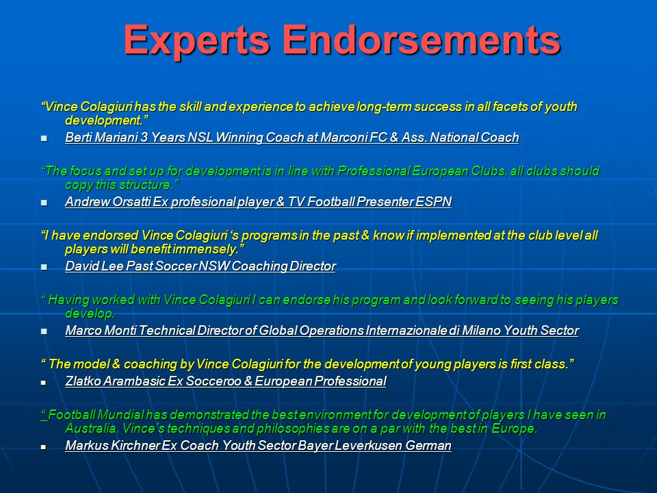 Experts Endorsements Vince Colagiuri has the skill and experience to achieve long-term success in all facets of youth development.