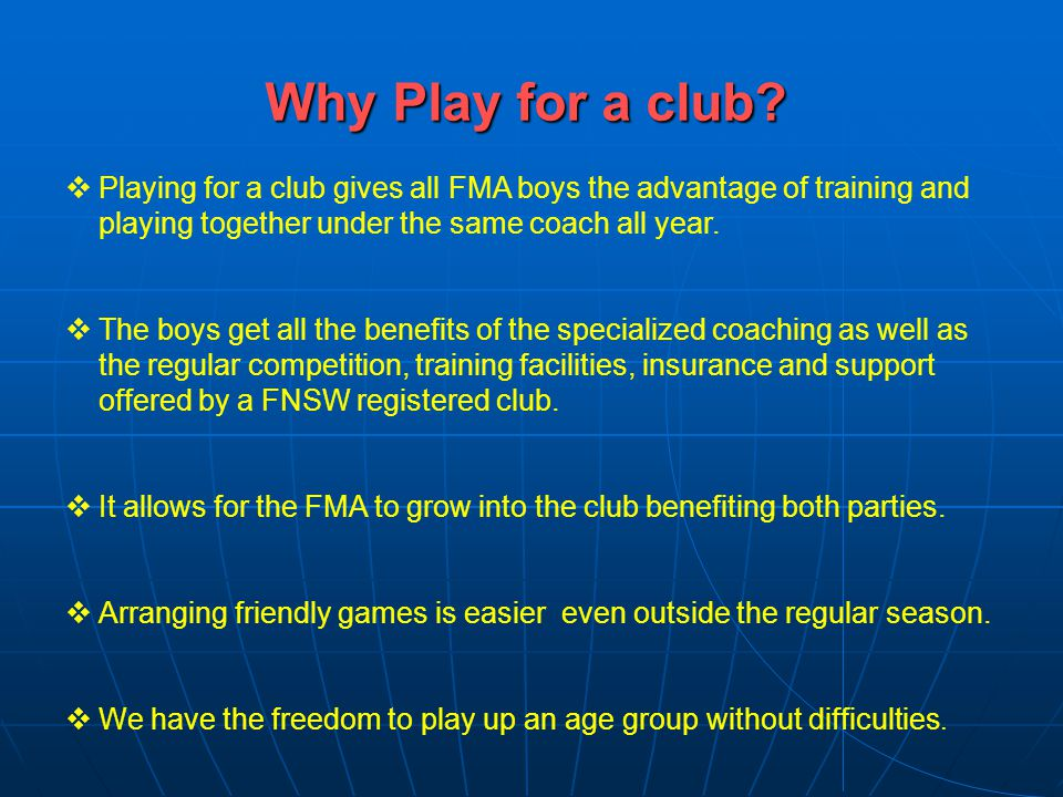 Why Play for a club Playing for a club gives all FMA boys the advantage of training and playing together under the same coach all year.