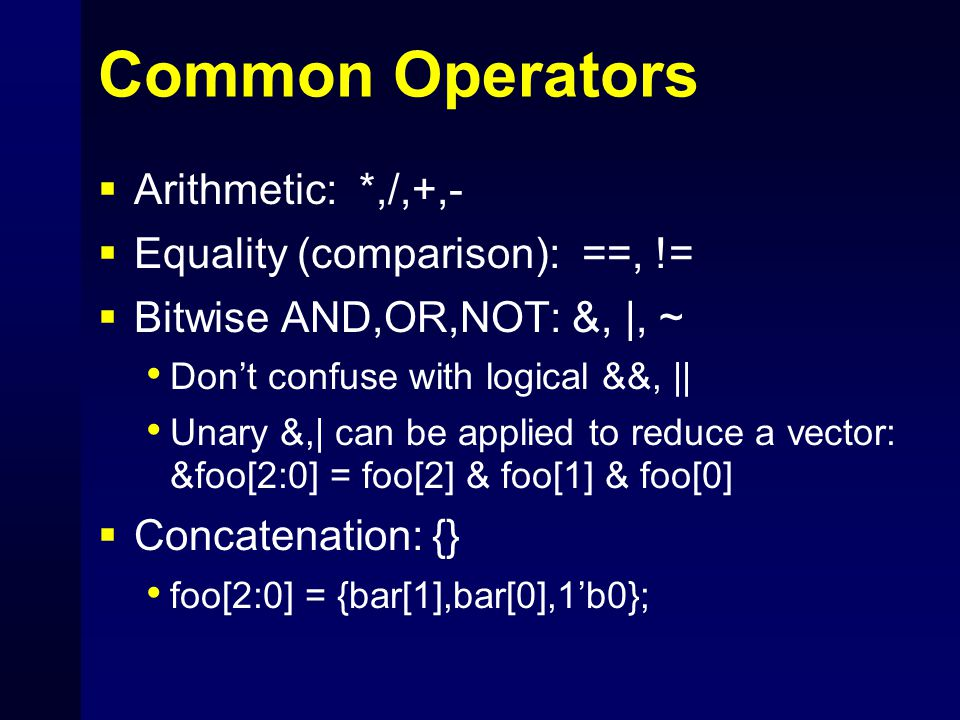 Common Operators Arithmetic: *,/,+,- Equality (comparison): ==, !=