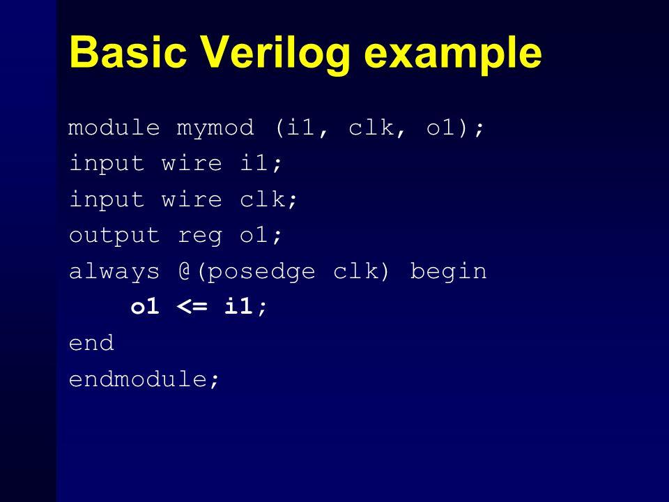 Basic Verilog example module mymod (i1, clk, o1); input wire i1;