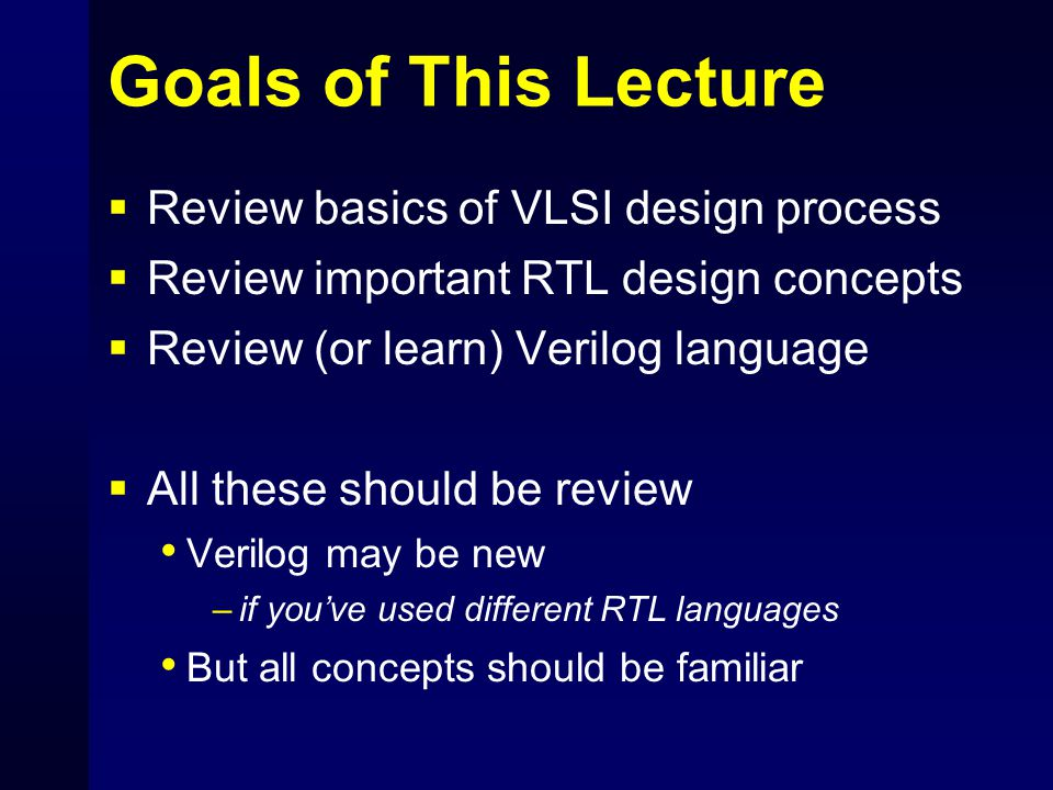 Goals of This Lecture Review basics of VLSI design process