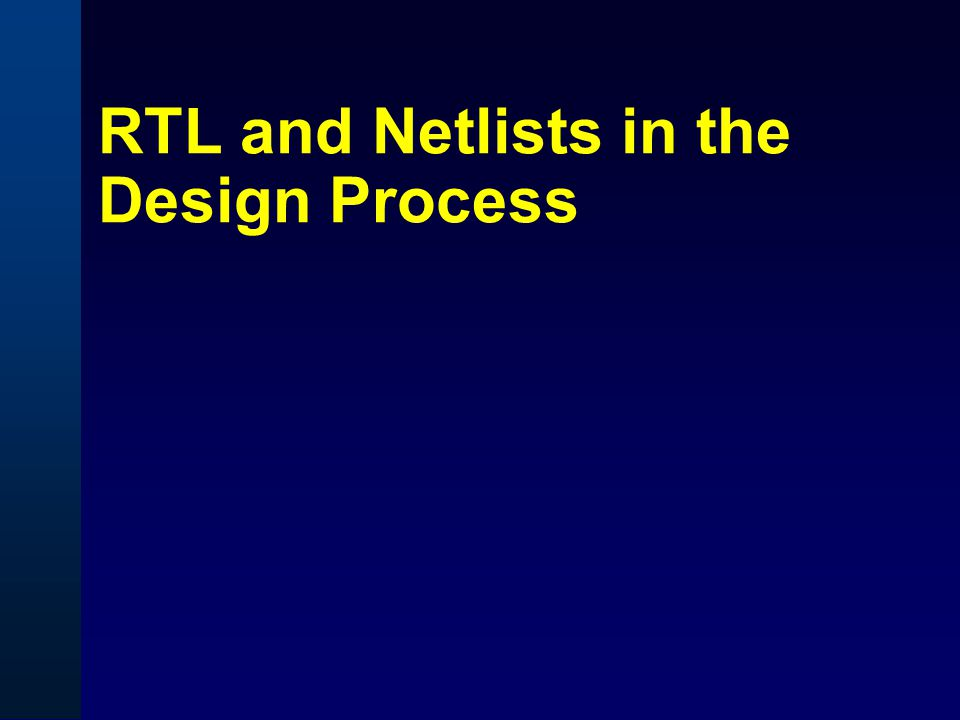 RTL and Netlists in the Design Process
