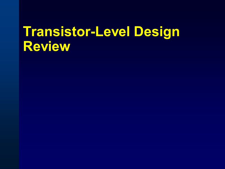 Transistor-Level Design Review