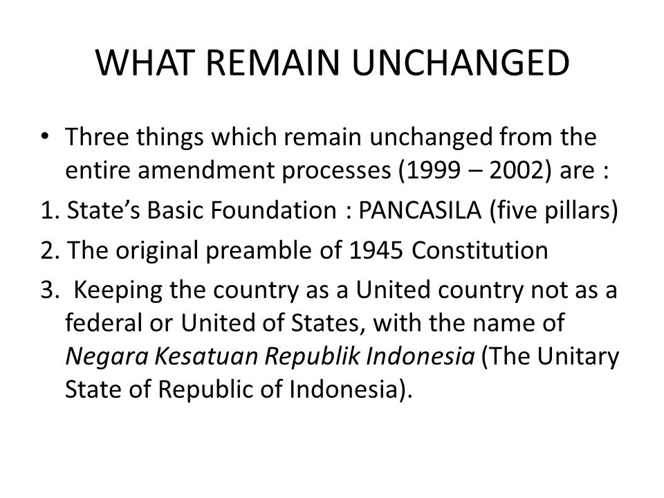 WHAT REMAIN UNCHANGED Three things which remain unchanged from the entire amendment processes (1999 – 2002) are :