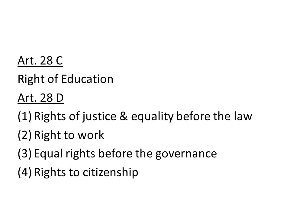 Art. 28 C Right of Education. Art. 28 D. Rights of justice & equality before the law. Right to work.