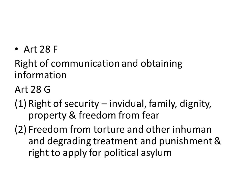 Art 28 F Right of communication and obtaining information. Art 28 G. Right of security – invidual, family, dignity, property & freedom from fear.