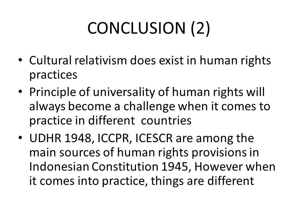 CONCLUSION (2) Cultural relativism does exist in human rights practices.
