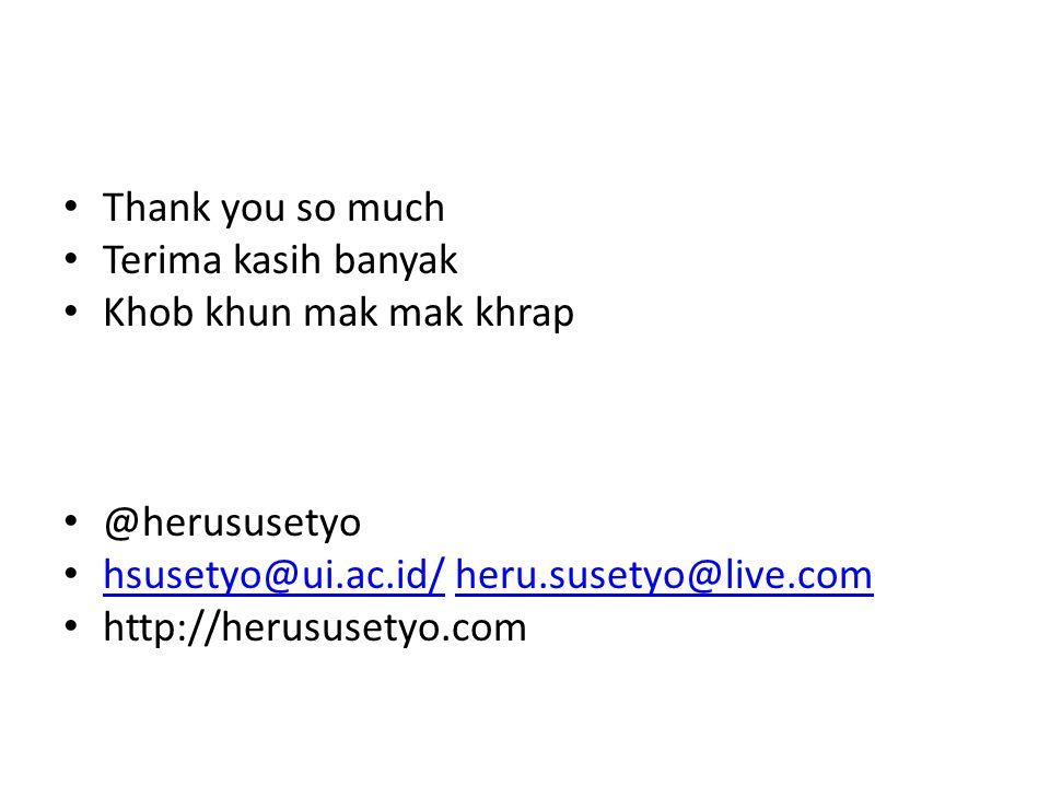 Thank you so much Terima kasih banyak. Khob khun mak mak khrap. @herususetyo. hsusetyo@ui.ac.id/ heru.susetyo@live.com.