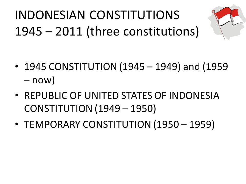 INDONESIAN CONSTITUTIONS 1945 – 2011 (three constitutions)
