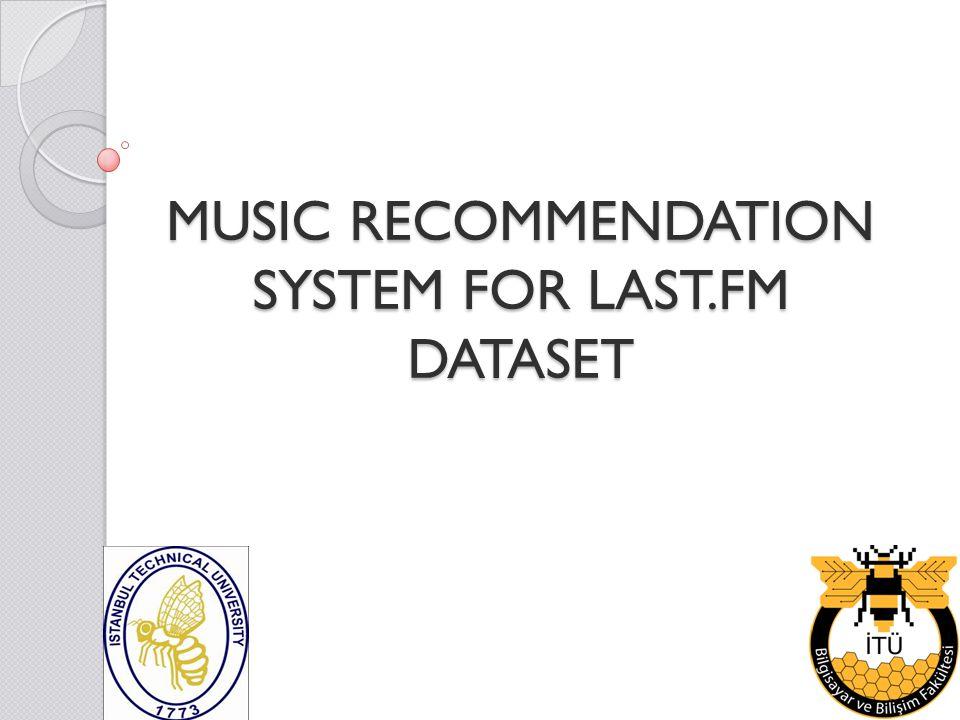MUSIC RECOMMENDATION SYSTEM FOR LAST FM DATASET