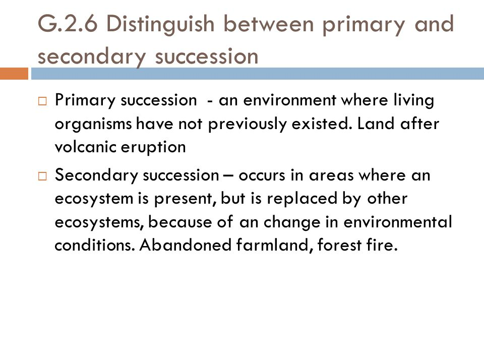 G.2.6 Distinguish between primary and secondary succession