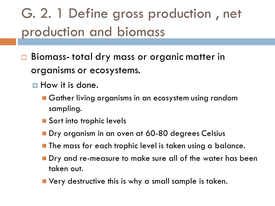G. 2. 1 Define gross production , net production and biomass