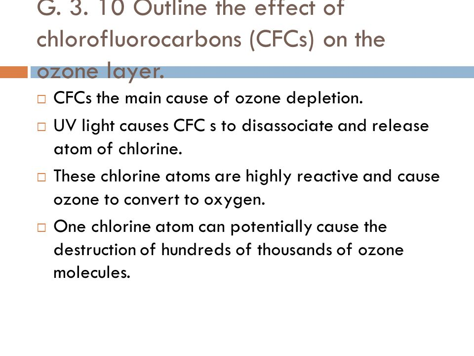 G. 3. 10 Outline the effect of chlorofluorocarbons (CFCs) on the ozone layer.