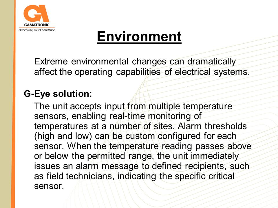 Environment Extreme environmental changes can dramatically affect the operating capabilities of electrical systems.