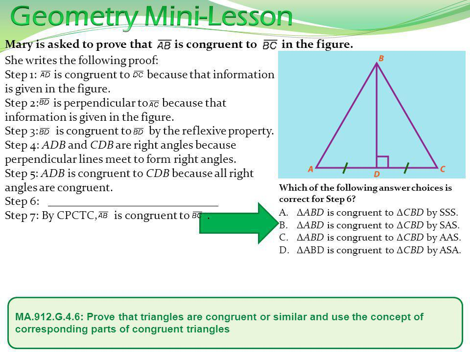 Geometry Mini-Lesson Mary is asked to prove that is congruent to in the figure.