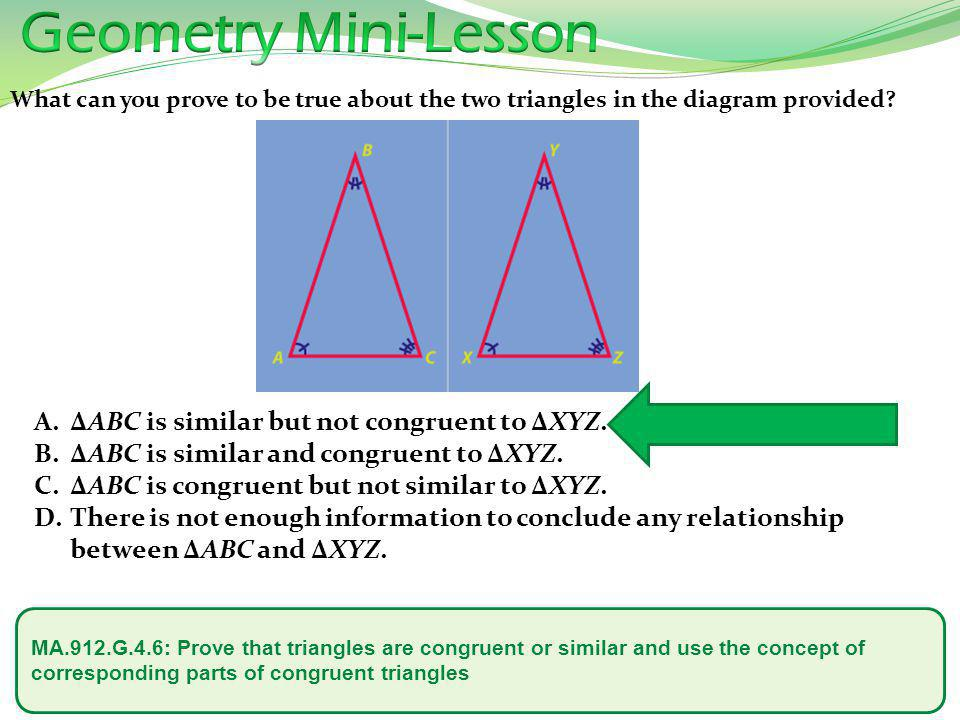 Geometry Mini-Lesson ΔABC is similar but not congruent to ΔXYZ.