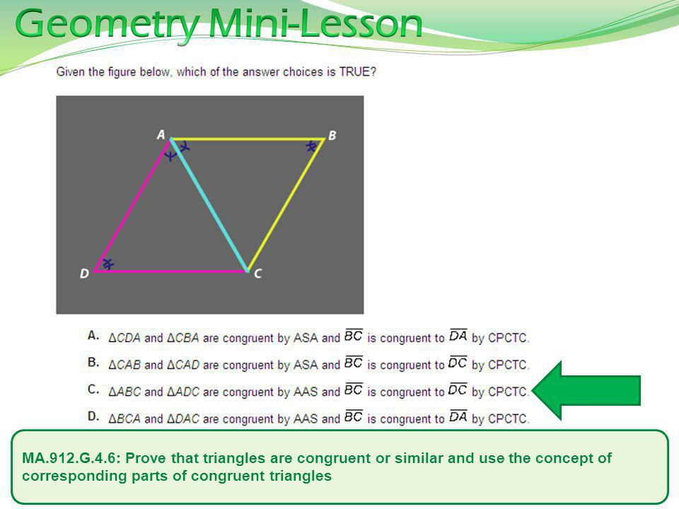 Geometry Mini-Lesson MA.912.G.4.6: Prove that triangles are congruent or similar and use the concept of corresponding parts of congruent triangles.