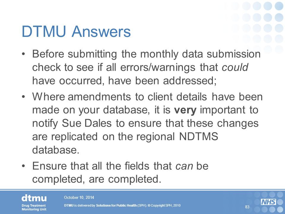 DTMU Answers Before submitting the monthly data submission check to see if all errors/warnings that could have occurred' have been addressed;