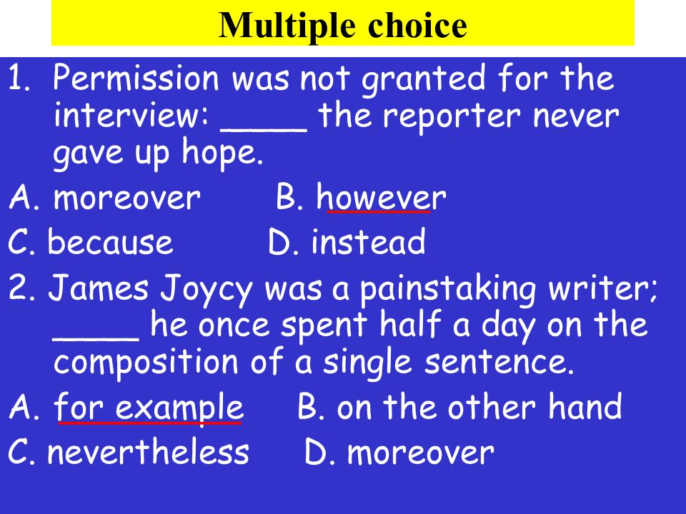 Multiple choice Permission was not granted for the interview: ____ the reporter never gave up hope.
