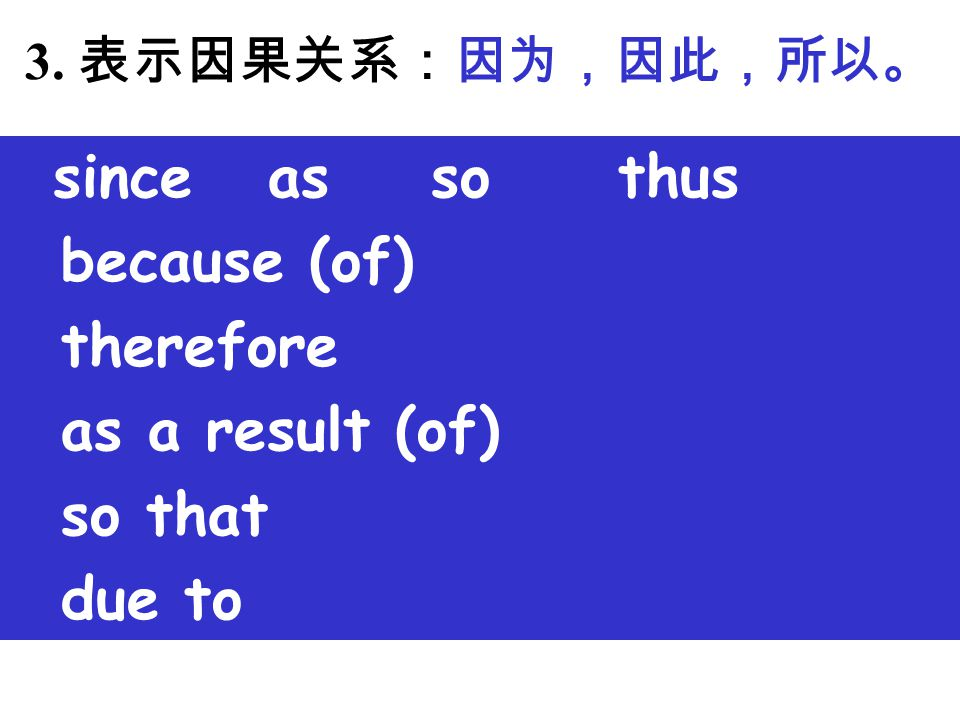 because (of) therefore as a result (of) so that due to