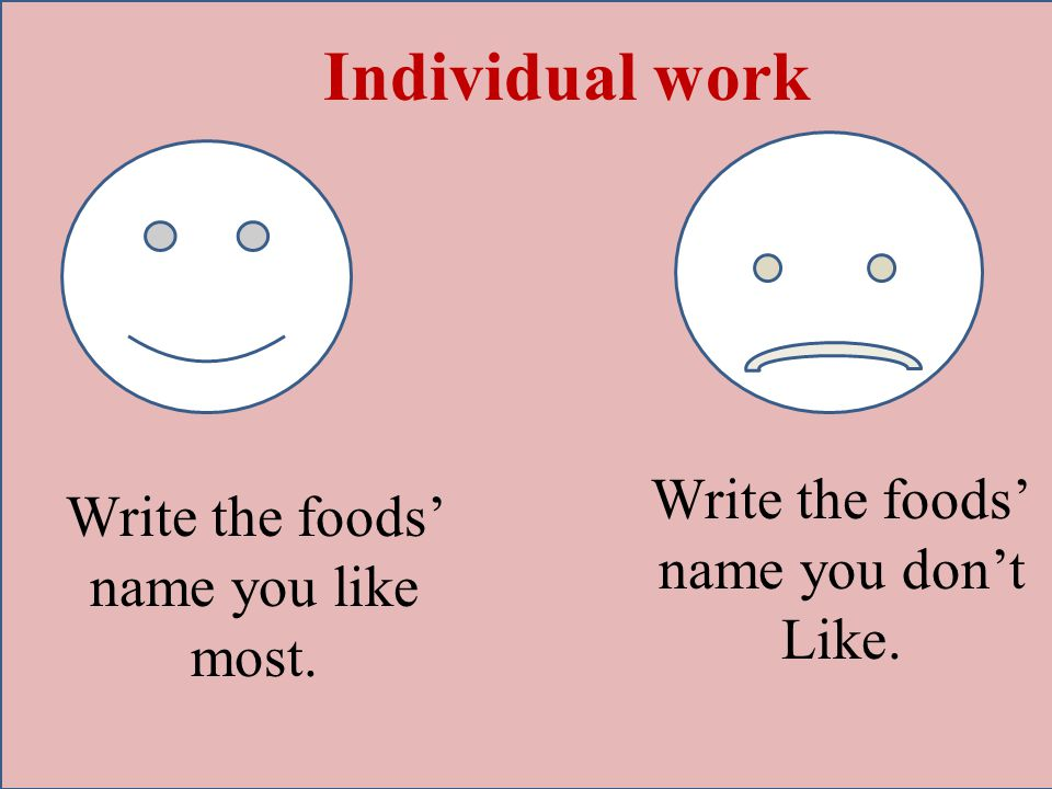 Write the foods' name you like most.