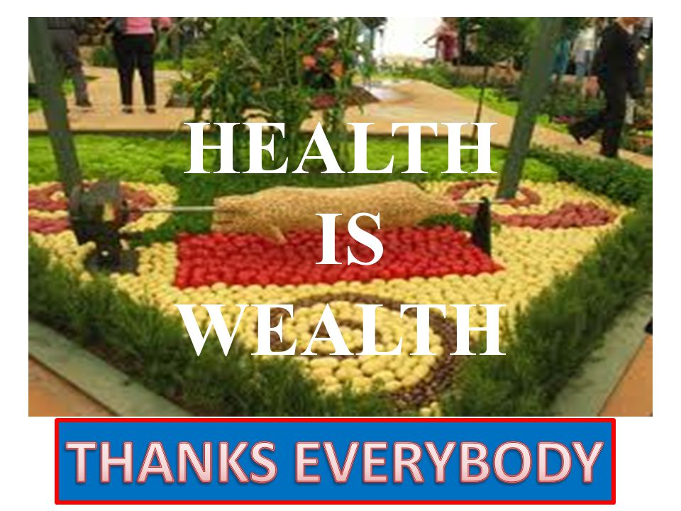 HEALTH IS WEALTH THANKS EVERYBODY