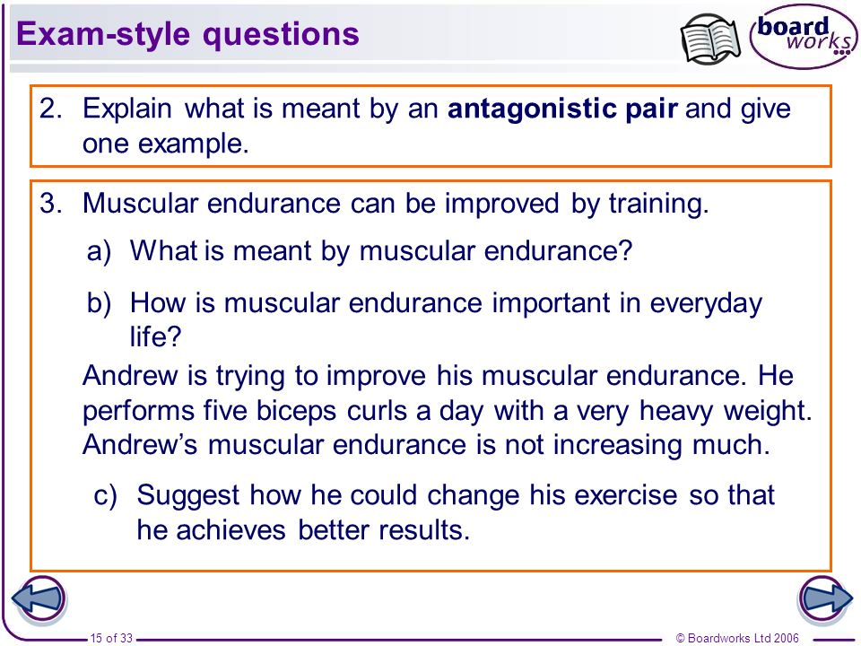 Exam-style questions 2. Explain what is meant by an antagonistic pair and give one example. Muscular endurance can be improved by training.