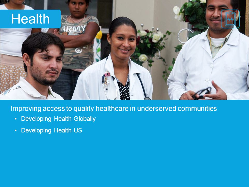 Health Improving access to quality healthcare in underserved communities. Developing Health Globally.
