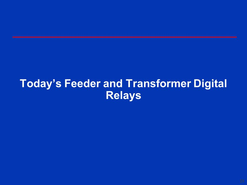 Today's Feeder and Transformer Digital Relays