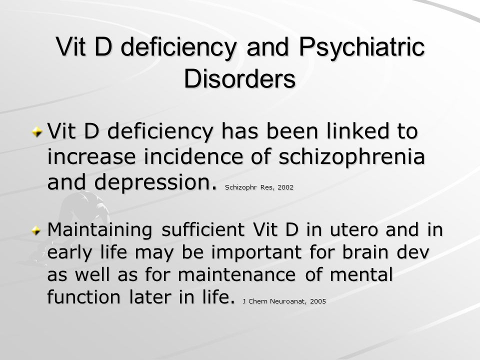 Vit D deficiency and Psychiatric Disorders