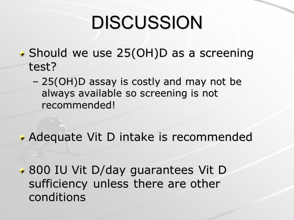 DISCUSSION Should we use 25(OH)D as a screening test