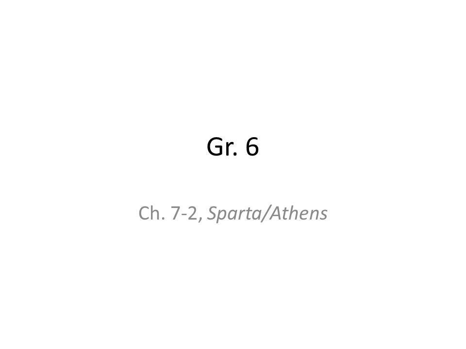 Gr. 6 Ch. 7-2, Sparta/Athens