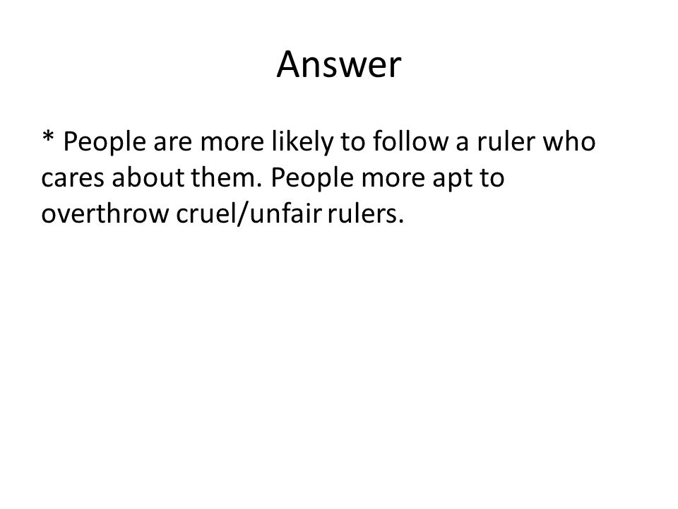 Answer * People are more likely to follow a ruler who cares about them.