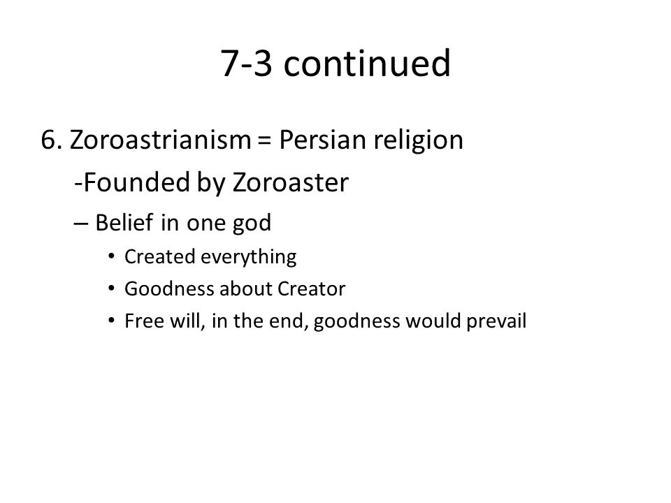 7-3 continued 6. Zoroastrianism = Persian religion