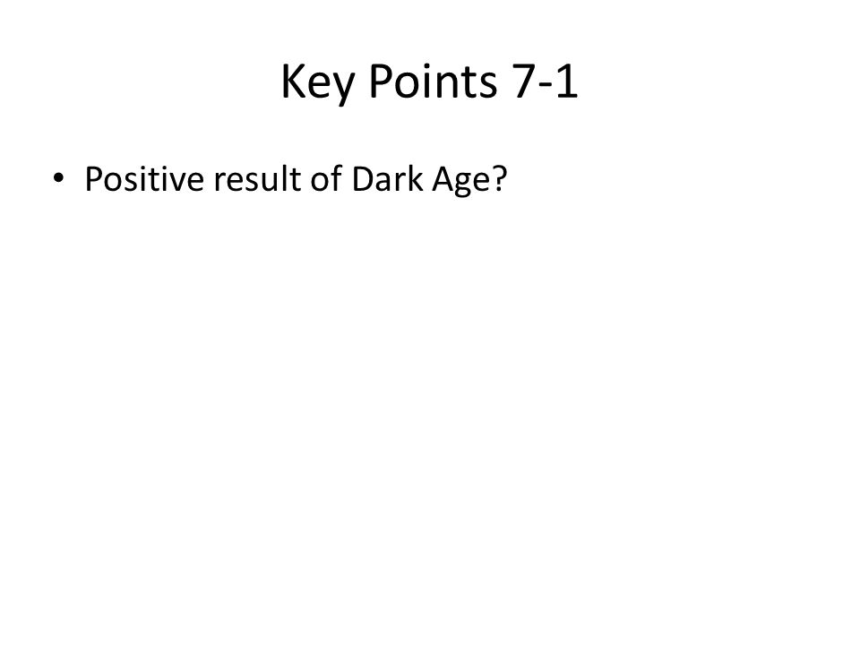 Key Points 7-1 Positive result of Dark Age
