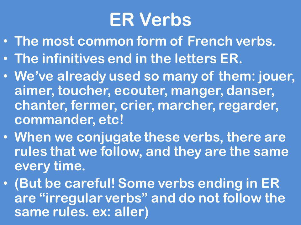 ER Verbs The most common form of French verbs.